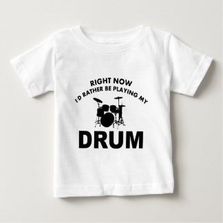 Right now I'd rather be playing the DRUM. Infant T-shirt