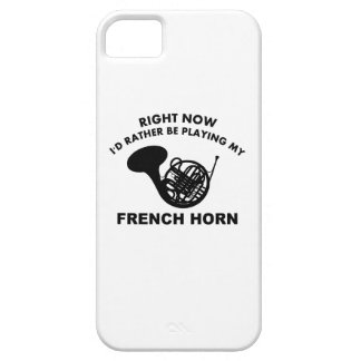 Right now I'd rather be playing the FRENCH HORN. iPhone SE/5/5s Case