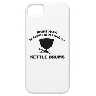 Right now I'd rather be playing the KETTLE DRUMS. iPhone 5 Cover