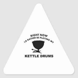 Right now I'd rather be playing the KETTLE DRUMS. Triangle Sticker
