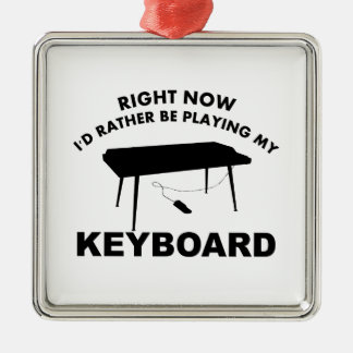 Right now I'd rather be playing the KEYBOAR. Metal Ornament
