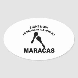 Right now I'd rather be playing the MARACAS. Oval Sticker
