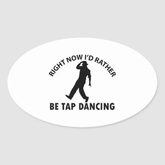 Right now I'd rather be Tap dancing Oval Sticker