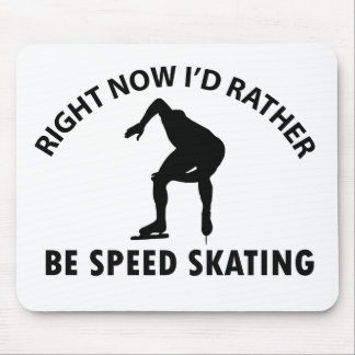 Right now I'd rather Speed Skating gift items Mouse Pad