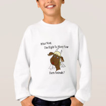 Right to Marry Your Farm Animals? Sweatshirt