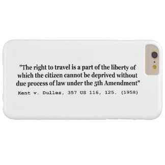 Right to Travel Kent v Dulles 357 US 116 125 1958 Barely There iPhone 6 Plus Case