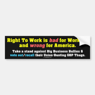 Right To Work is bad for Workers Car Bumper Sticker