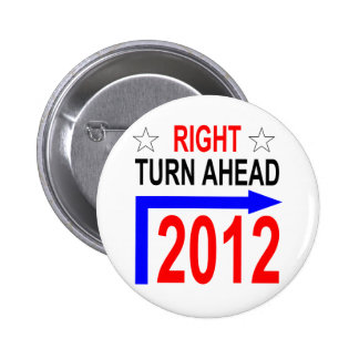 RIGHT TURN AHEAD 2012 PINBACK BUTTON