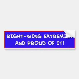 RIGHT-WING EXTREMIST AND PROUD OF IT! BUMPER STICKER