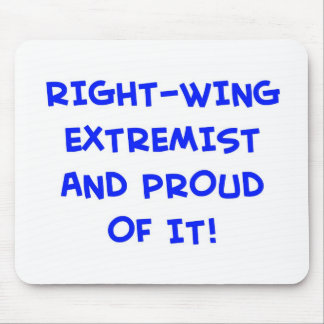 RIGHT-WING EXTREMIST AND PROUD OF IT! MOUSE PAD