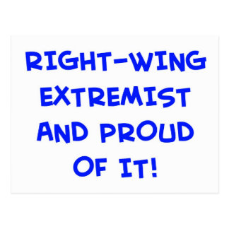 RIGHT-WING EXTREMIST AND PROUD OF IT! POSTCARD