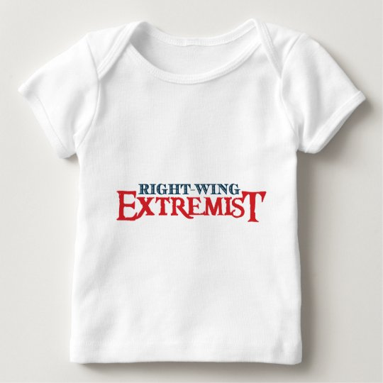 Right-Wing Extremist Baby T-Shirt