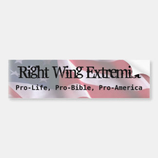 Right Wing Extremist, Pro-Life, Pro-Bi... Car Bumper Sticker