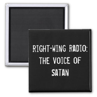 right-wing radio: the voice of Satan 2 Inch Square Magnet