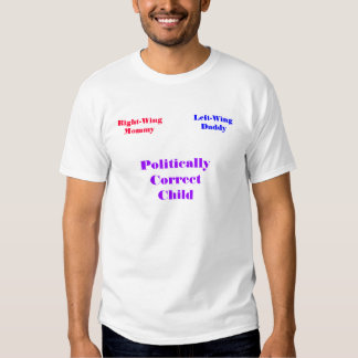 Right-WingMommy, Left-WingDaddy, PoliticallyCor... T Shirts