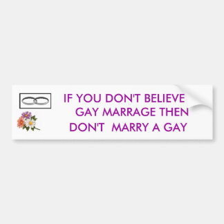 ringpair, daisies, IF YOU DON'T BELIEVE IN, GAY... Bumper Sticker