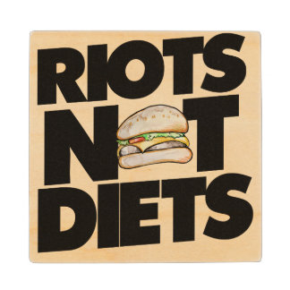 Riots not diets wood coaster