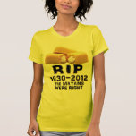 RIP 1930-2012 The Mayans Were Right T-shirt
