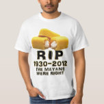 RIP 1930-2012 The Mayans Were Right Tshirt