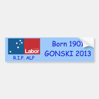 RIP ALP, Born 1901 GONSKI 2013! Bumper Sticker
