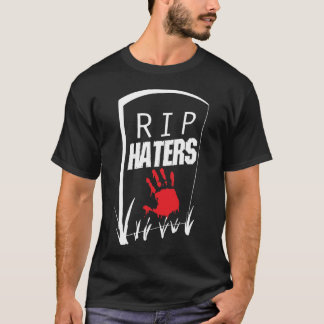 RIP Haters T-Shirt