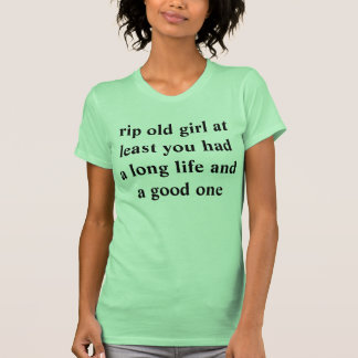rip old girl at least you had a long life and a go shirt