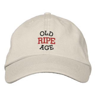Ripe Old Age Embroidered Baseball Caps