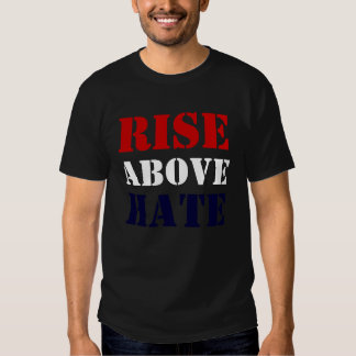 Rise Above Hate T Shirt