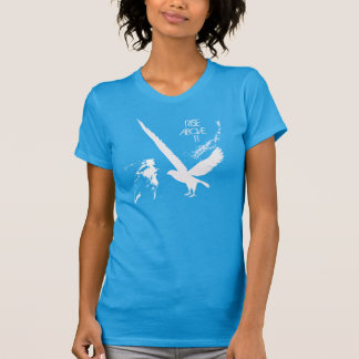 Rise Above It T-shirt