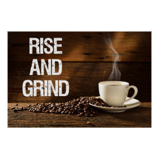 Rise and Grind Coffee Poster