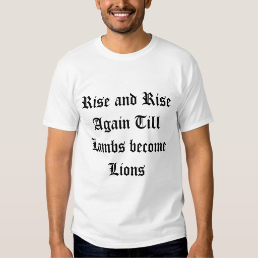 Rise and Rise Again Till Lambs become Lions T-Shirt