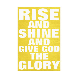 Rise and shine give God the glory Canvas Print