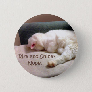 Rise and Shine? Nope. Button