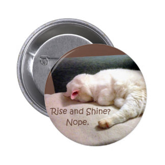Rise and Shine? Nope. Pinback Buttons