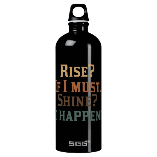 Rise and Shine? Umm..No. Aluminum Water Bottle