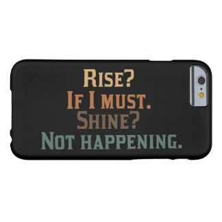Rise and Shine? umm. No. Barely There iPhone 6 Case