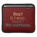 Rise and Shine? Umm..No. iPad Sleeve