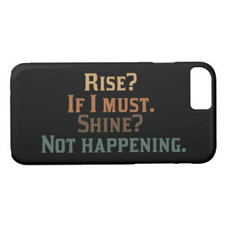 Rise and Shine? umm. No. iPhone 8/7 Case