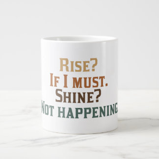 Rise and Shine? Umm..No. Large Coffee Mug