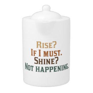 Rise and Shine? Umm..No. Teapot