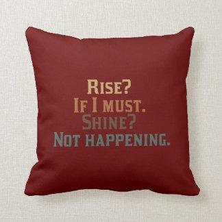 Rise and Shine? Umm..No. Throw Pillow