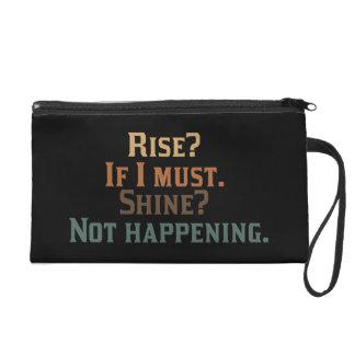 Rise and Shine? umm. No. Wristlet