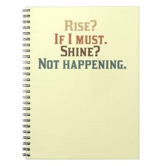 Rise and Shine? Ummm.. Nope. Notebook
