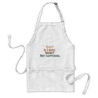 Rise? If I Must. Shine? Not Happening. Adult Apron