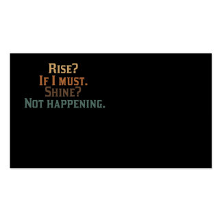 Rise? If I Must. Shine? Not Happening. Double-Sided Standard Business Cards (Pack Of 100)