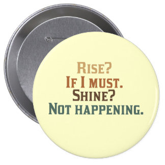 Rise If I must Shine Not happening Pinback Button