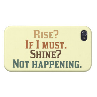 Rise? If I must. Shine? Not happening. Case For iPhone 4