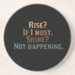 Rise? If I Must. Shine? Not Happening. Drink Coaster