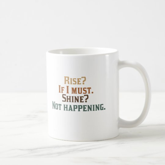 Rise? If I Must. Shine? Not Happening. Coffee Mug
