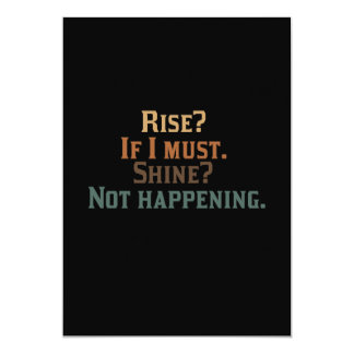 """Rise? If I Must. Shine? Not Happening. 5"""" X 7"""" Invitation Card"""
